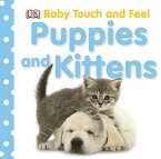 Baby Touch and Feel: Puppies and Kittens BABY TOUCH & FEEL BABY TOUCH & (Baby Touch and Feel (DK Publishing)) [ Dorling Kindersley ]