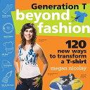 Generation T: Beyond Fashion: 120 New Ways to Transform A T-Shirt[洋書]
