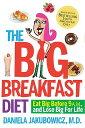 【送料無料】The Big Breakfast Diet: Eat Big Before 9 A.M. and Lose Big for Life [ Daniela...