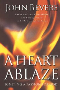 A Heart Ablaze: Igniting a Passion for God HEART ABLAZE [ John Bevere ]
