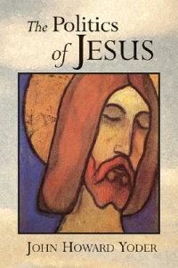 The Politics of Jesus: Vicit Agnus Noster POLITICS OF JESUS 2/E [ John Howard Yoder ]