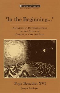 In the Beginning...': A Catholic Understanding of the Story of Creation and the Fall IN THE BEGINNING (Ressourcement: Retrieval and Renewal in Catholic Thought (Rr) [ Pope Benedict XVI ]