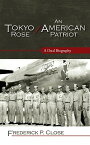 Tokyo Rose / An American Patriot: A Dual Biography TOKYO ROSE / AN AMER PATRIOT (Scarecrow Professional Intelligence Education) [ Frederick P. Close ]