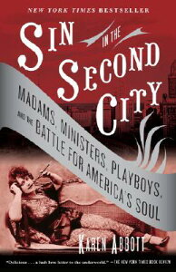 Sin in the Second City: Madams, Ministers, Playboys, and the Battle for America's Soul SIN IN THE 2ND CITY [ Karen Abbott ]