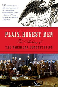 Plain, Honest Men: The Making of the American Constitution PLAIN HONEST MEN [ Richard Beeman ]