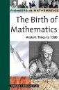 The Birth of Mathematics: Ancient Times to 1300