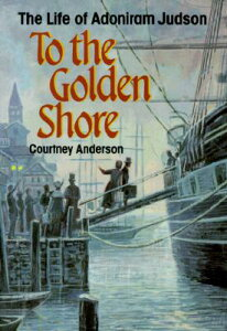 To the Golden Shore: The Life of Adoniram Judson TO THE GOLDEN SHORE [ Courtney Anderson ]