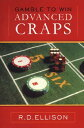 Gamble to Win Advanced Craps