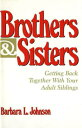 Brothers and Sisters: Getting Back Together with Your Adult Siblings