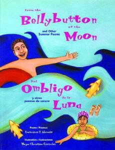 From the Bellybutton of the Moon and Other Summer Poems: del Ombligo de la Luna y Otros Poemas de Ve SPA-FROM THE BELLYBUTTON OF TH [ Francisco X. Alarcon ]