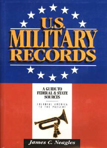 U.S. Military Records: A Guide to Federal & State Sources, Colonial America to the Present US MILITARY RECORDS [ James C. Neagles ]