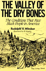 The Valley of the Dry Bones: The Conditions That Face Black People in America Today VALLEY OF THE DRY BONES [ Rudolph R. Windsor ]