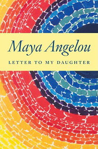 Letter to My Daughter LETTER TO MY DAUGHTER [ Maya Angelou ]