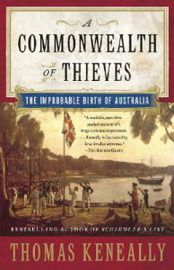 A Commonwealth of Thieves: The Improbable Birth of Australia COMMONWEALTH OF THIEVES [ Thomas Keneally ]