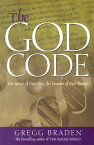The God Code: The Secret of Our Past, the Promise of Our Future GOD CODE [ Gregg Braden ]