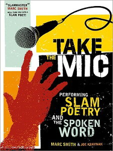 Take the Mic: The Art of Performance Poetry, Slam, and the Spoken Word TAKE THE MIC [ Marc Kelly Smith ]