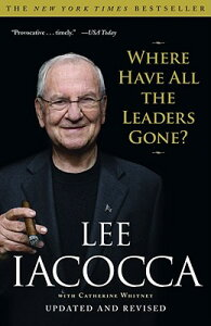 Where Have All the Leaders Gone? WHERE HAVE ALL THE LEADERS [ Lee Iacocca ]