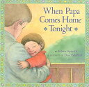 When Papa Comes Home Tonight WHEN PAPA COMES HOME TONIGHT [ Eileen Spinelli ]