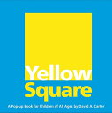 Yellow Square: A Pop-Up Book for Children of All Ages POP UP-YELLOW SQUARE [ David A. Carter ]