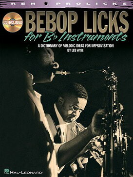 Bebop Licks: A Dictionary of Melodic Ideas for Improvisation [With CD (Audio)] BEBOP LICKS W/CD (REH Prolicks) [ Les Wise ]