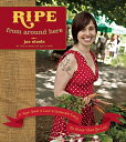 Ripe from Around Here: A Vegan Guide to Local and Sustainable Eating (No Matter Where You Live) RIPE FROM AROUND HERE [ Jae Steele ]