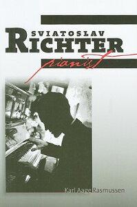 Sviatoslav Richter: Pianist SVIATOSLAV RICHTER [ Karl Aage Rasmussen ]