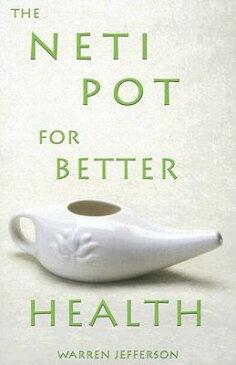 The Neti Pot for Better Health NETI POT FOR BETTER HEALTH [ Warren Jefferson ]