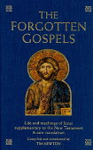 The Forgotten Gospels: Life and Teachings of Jesus Supplementary to the New Testament: A New Transla [ Tim Newton ]