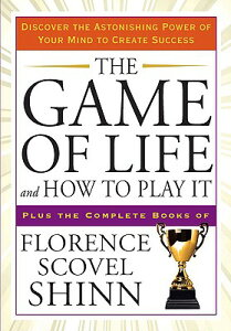 The Game of Life and How to Play It: Discover the Astonishing Power of Your Mind to Create Success GAME OF LIFE & HT PLAY IT (Tarcher Success Classics) [ Florence Scovel Shinn ]