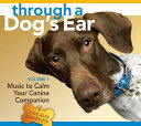 Through a Dog's Ear: Music to Calm Your Canine Companion [With 26-Page Booklet][洋書]