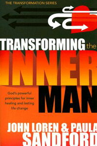 Transforming the Inner Man: God's Powerful Principles for Inner Healing and Lasting Life Change TRANSFORMING THE INNER MAN (Transformation) [ John Loren Sandford ]