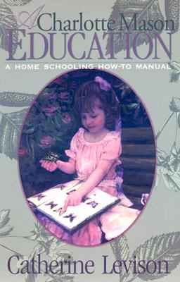 A Charlotte Mason Education: A Home Schooling How-To Manual画像