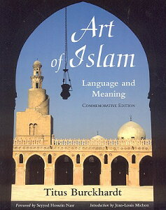 Art of Islam: Language and Meaning: Commemorative Edition (Commemorative) ART OF ISLAM COMMEMORATIVE/E (Library of Perennial Philosophy Sacred Art in Tradition) [ Titus Burckhardt ]