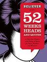 Believer Presents 52 Weeks, Heads, ...