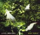 NIGHT PEOPLE [ LITTLE CREATURES ]