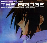 【送料無料】機動戦士ガンダムSEED〜SEED DESTINY::THE BRIDGE Across the Songs from GUNDAM S...