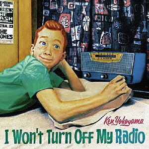 I Won't Turn Off My Radio/Ken Yokoyama【後払いOK】【1000円以上送料無料】