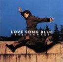 【中古】 LOVE SONG BLUE /玉置浩二 【中古】afb