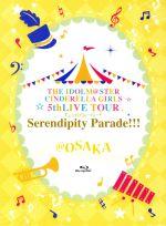 邦楽, その他  THE IDOLMSTER CINDERELLA GIRLS 5thLIVE TOUR Serendipity ParadeOSAKABl afb