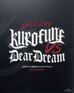 邦楽, その他  presents BATTLE LIVE KUROFUNE vs DearDream LIVEBluray Disc DearD afb