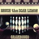 【中古】 BRUSH the SCAR LEMON(初回生産限定盤)(DVD付) /GRANRODEO 【中古】afb