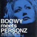 【中古】 BOOWY meets PERSONZ 〜BOYS,WILL BE BOYS〜 /PERSONZ 【中古】afb