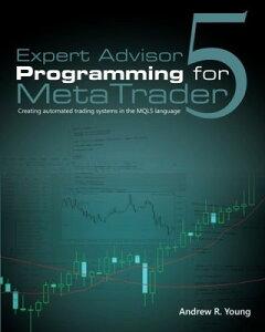 送料無料【中古】Expert Advisor Programming for Metatrader 5: Creating Automated Trading Systems in the Mql5 Language Young, Andrew