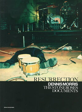 RESURRECTION DENNIS MORRIS THE STONE ROSES DOCUMENTS/デニス・モリス