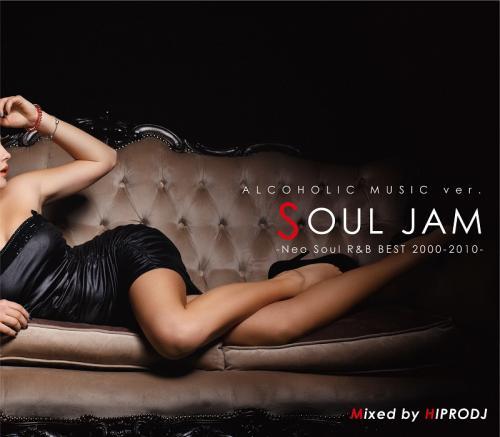 HIPRODJ / ALCOHOLIC MUSIC ver. SOUL JAM -Neo Soul R&B BEST 2000-2010-