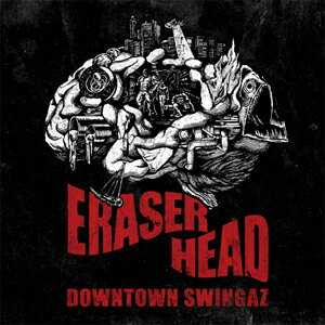 DOWNTOWN SWINGAZ / ERASER HEAD