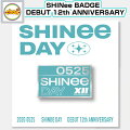 SHINee0525BAGDE[DEBUT12thANNIVERSARY]バッチOFFICIALGOODS