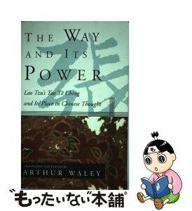 【中古】 The Way and Its Power: Lao Tzu's Tao Te Ching and Its Place in Chinese Thought /GROVE/ATLANTIC INC/Arthur Waley / Arthur Waley / Grove Pr [ペーパーバック]【メール便送料無料】【あす楽対応】