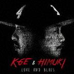 【ポイント10倍】カゲ・アンド・ヒムキ/ラブ・アンド・ブルース[FVKH-3]【発売日】2015/9/9【CD】