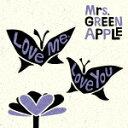 【ポイント10倍】Mrs.GREEN APPLE/Love me, Love you (初回限定盤)[UPCH-89374]【発売日】2018/2/14【CD】